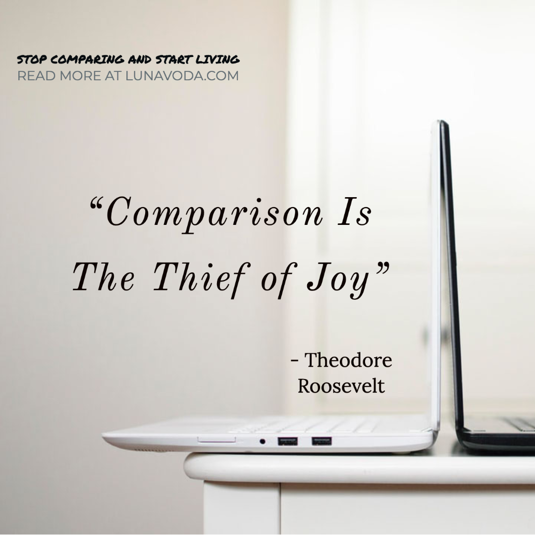 """""""Comparison Is the Thief of Joy"""": How To Stop Comparing And Start Living"""